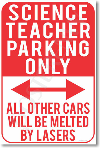 Science Teacher Parking Only - All Other Cars Will Be Melted By Lasers - NEW Funny Classroom Poster (hu278) PosterEnvy School Novelty Gift