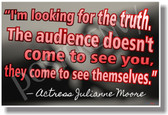 I'm Looking for the Truth The Audience Doesn't Come To See You, They Come To See Themselves Actress Julianne Moore Motivational Poster (cm1035) Academy award winning posterenvy