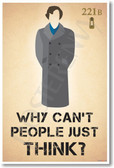 Sherlock Holmes - Why Can't People Just Think - New Humor Poster (hu308) PosterEnvy Benedict Cumberbatch BBC