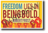 Freedom Lies in Being Bold Robert Frost NEW Classroom Motivational Poster PosterEnvy poet fist government liberty