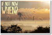 If Not Now When? smoke stacks NEW Classroom Ecology Motivational Poster (cm1175) pollution sustainable energy solar wind renewable ecology environment