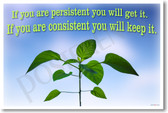 If You Are Persistent You Will Get It If You Are Consistent You Will Keep It New Motivational Poster (cm1179) plant student teacher