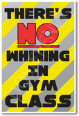 There's No Whining in Gym Class New Funny Classroom Poster (cm1192) posterenvy joke teacher gift students laughs school pe physical education