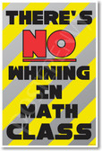 There's No Whining in Math Class New Funny Classroom Poster (cm1194) posterenvy teacher school