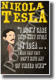 I don't care that they stole my idea I care that they don't have any of their own Nikola Tesla - NEW Motivational Poster (fp441) posterenvy inventor quote serbian genius science elon musk