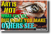 Art is not what you see, but what you make others see - Edgar Degas - Quote Poster (cm1207) NEW Classroom Motivational Poster PosterEnvy Poster
