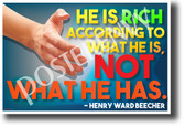 He is Rich According to What He is, Not What He Has - Henry Ward Beecher Famous Person Quote POSTER