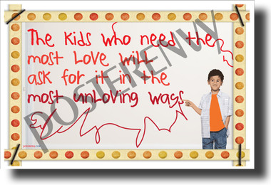 The Kids Who Need The Most Love... - NEW Classroom Motivational Poster (cm1244)