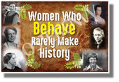 Women Who Behave Rarely Make History - NEW Classroom Motivational Poster