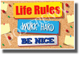 Life Rules, Work Hard, Be Nice - NEW Classroom Motivational POSTER (cm1278)