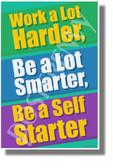 Work a Lot Harder Be a Lot Smarter Be a Self Starter - NEW Classroom Motivational POSTER