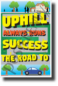 The Road to Success Always Runs Uphill - NEW Classroom Motivational POSTER (cm1283)
