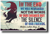 In the End We Will Remember Not the Words of Our Enemies - Martin Luther King Jr - NEW Famous Person Quote Poster