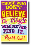 Those Who Don't Believe in Magic Will Never Find It - NEW Classroom Motivational POSTER