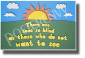 There are None So Blind as Those Who Do Not Want to See - NEW Classroom Motivational Poster