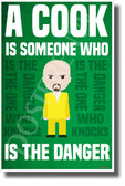 Breaking Bad - A Cook Is Someone Who is the Danger - NEW TV Novelty Poster
