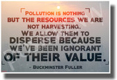 Pollution is Nothing But the Resources We Are Not Harvesting - NEW Environmental Motivational Classroom POSTER