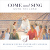 Come and Sing unto the Lord [CD] - BYU Singers