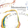 Mormoniana [CD] - Grant Johannesen and Friends