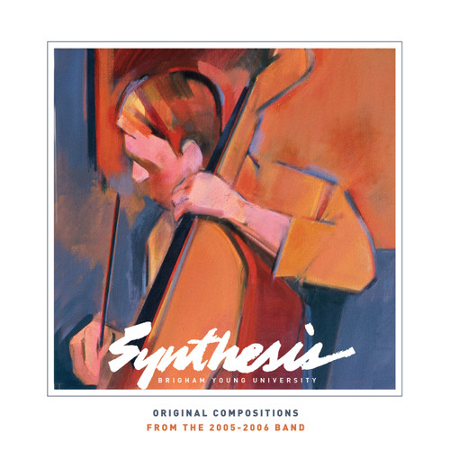 Original Compositions: From the 2005-2006 Band [double CD] - BYU Synthesis