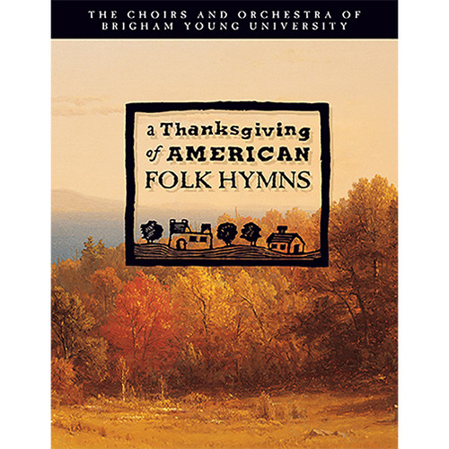 A Thanksgiving of American Folk Hymns [DVD] - BYU Choirs and Orchestra