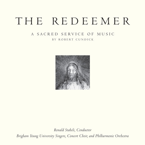 The Redeemer: A Sacred Service of Music [CD] - Robert Cundick, BYU Choirs and Orchestra, and other artists