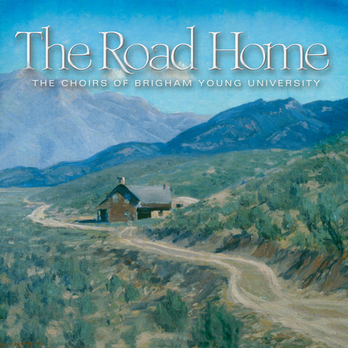 The Road Home [CD] - BYU Combined Choirs
