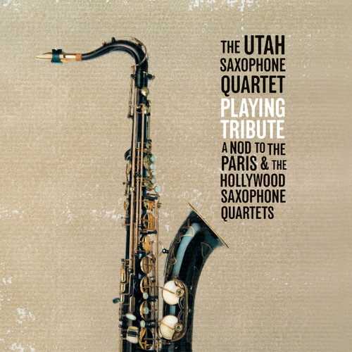 Playing Tribute: Paris and Hollywood Sax. Quartets [double CD] - Utah Saxophone Quartet