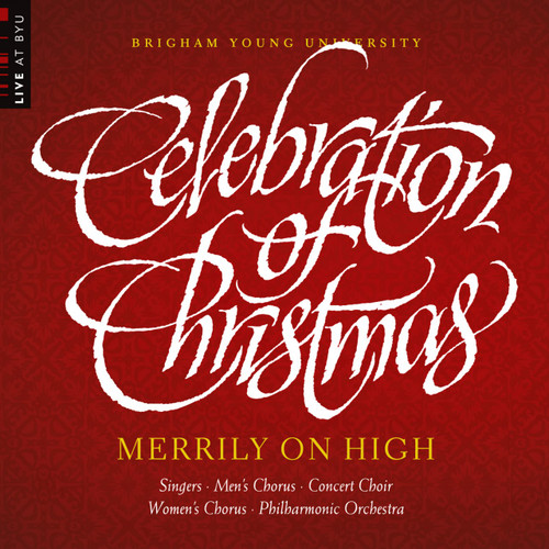 Celebration of Christmas: Merrily on High [CD] - BYU Combined Choirs and Orchestra