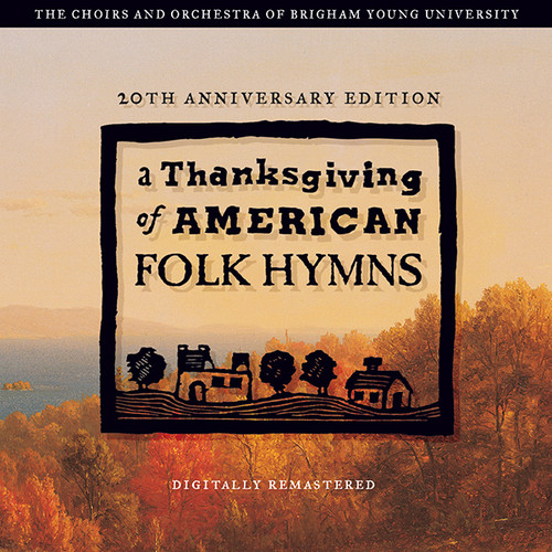 A Thanksgiving of American Folk Hymns (Remastered 20th Anniversary Edition)  [CD] - BYU Choirs and Orchestra