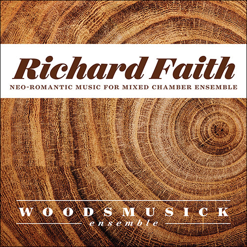 Richard Faith: Neo-Romantic Music for Mixed Chamber Ensemble [CD]
