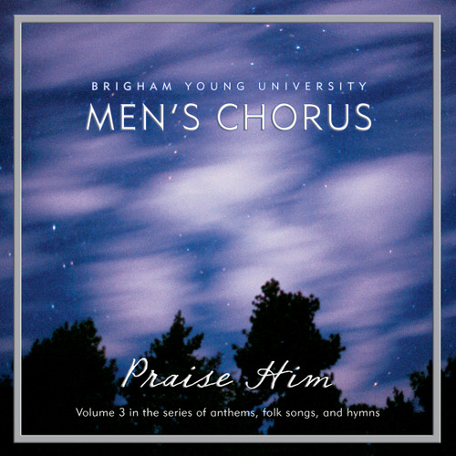 Praise Him: Anthems, Folk Songs, and Hymns [CD] - BYU Men's Chorus