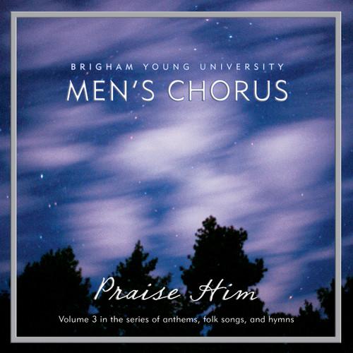 Praise Him: Anthems, Folk Songs, and Hymns [CD] - BYU Men's Chorus