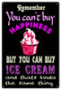 """""""CAN'T BUY HAPPINESS --YOU CAN BUY ICE CREAM""""  NOSTALGIC METAL SIGN"""