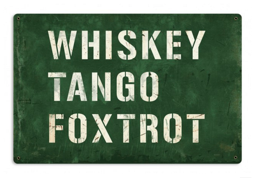 """WHISKEY TANGO FOXTROT""  METAL  SIGN"