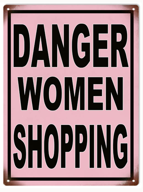 """DANGER WOMEN SHOPPING""  FUNNY WARNING  METAL SIGN"