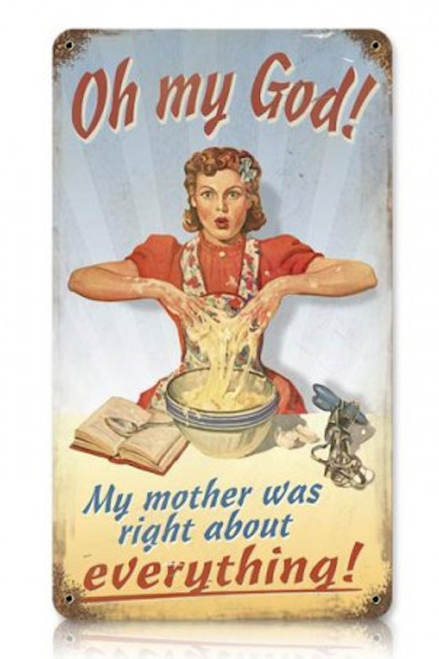 """MOTHER  WAS  RIGHT "" METAL  SIGN"