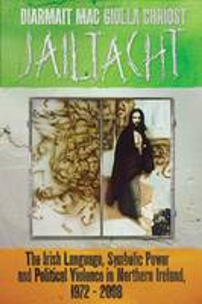 Jailtacht: The Irish Language, Symbolic Power and Political Violence in Northern Ireland, 1972-2008