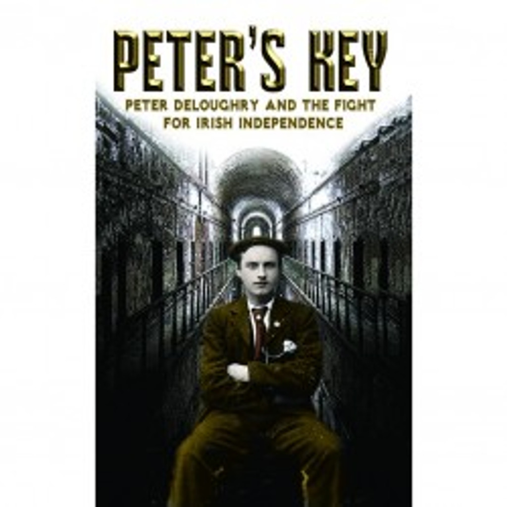 Peter's Key: Peter DeLoughry And The Fight For Irish Independence