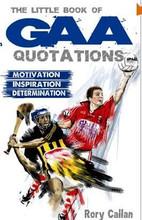 The Little Book of GAA Quotations: Motivation, Inspiration, Determination