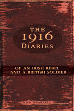 THE 1916 DIARIES OF AN IRISH REBEL AND A BRITISH SOLDIER