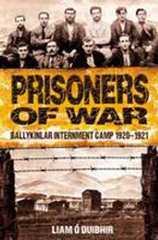 Prisoners of War Ballykinlar Internment Camp 1920 1921