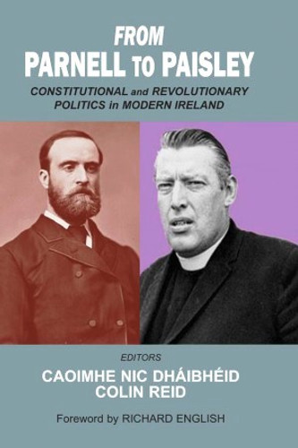 From Parnell to Paisley: Constitutional and Revolutionary Politics in Modern Ireland