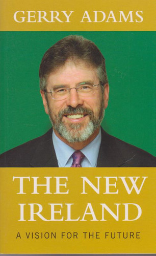 The New Ireland: A Vision for the Future - Gerry Adams