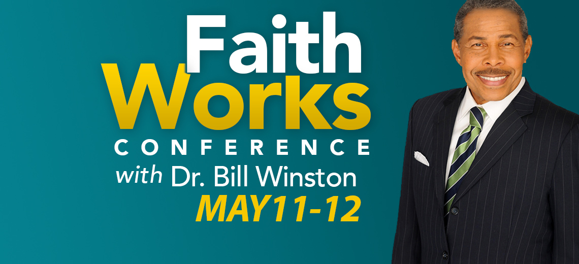 Faith Works Conference with Dr. Bill Winston on May 11-12