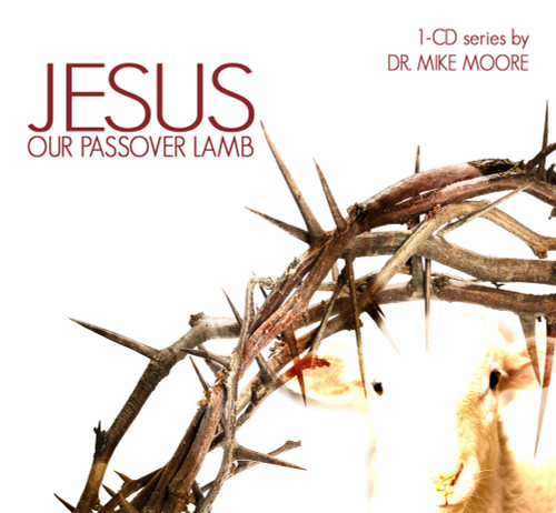 Jesus, Our Passover Lamb - Mike Moore Ministries