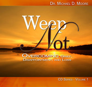 Weep Not: Overcoming Grief, Disappointment & Loss Volume 1