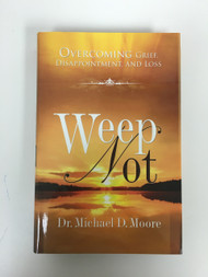 Weep Not - Overcoming Grief, Disappointment and Loss-BOOK