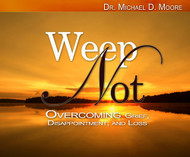 Weep Not: Overcoming Grief, Disappointment, & Loss Volume 1-MP3