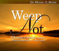Weep Not: Overcoming Grief, Disappointment & Loss Volume 2-MP3